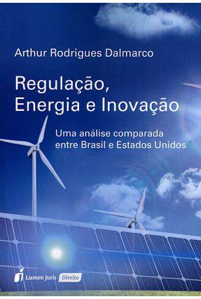 Regulação, Energia e Inovação - Uma Análise Comparada Entre Brasil e Estados Unidos - Dalmarco,Arthur Rodrigues | Tagrny.org