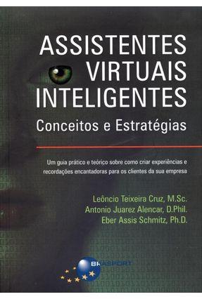Assistentes Virtuais Inteligentes - Conceitos e Estratégias - Cruz,Leôncio Teixeira Alencar,Antonio Juarez Schmitz,Eber Assis   Nisrs.org