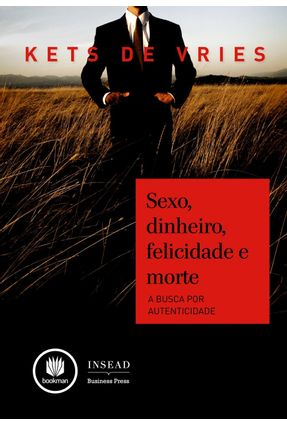 Sexo, Dinheiro, Felicidade e Morte - a Busca Por Autenticidade - Vries,Kets De | Tagrny.org