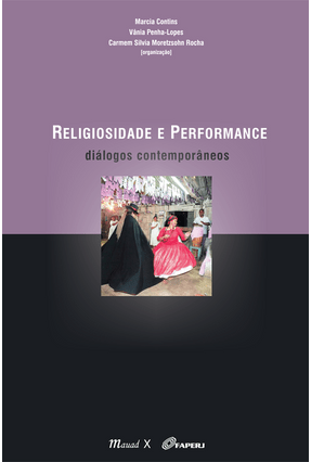 Religiosidade e Performance - Diálogos Contemporâneos - Contins,Marcia Penha-Lopes,Vania Rocha ,Carmem Silvia Moretzsohn pdf epub
