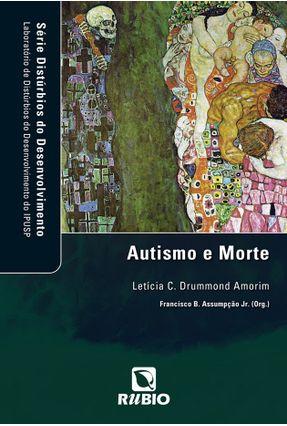 Autismo E Morte - Série Distúrbios Do Desenvolvimento - Amorim,Letícia Assumpção Jr,Francisco B.   Tagrny.org