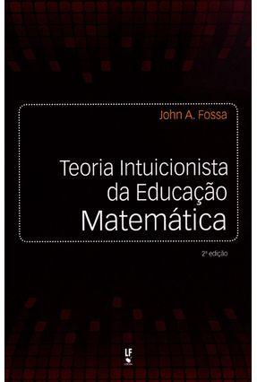 Teoria Intuicionista da Educação Matemática - 2ª Ed. 2014 - Fossa,John A. pdf epub