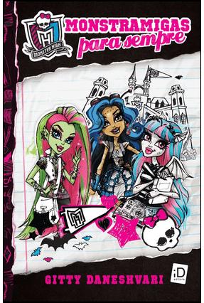 Monster High - Monstramigas Para Sempre - Daneshvari,Gitty   Hoshan.org