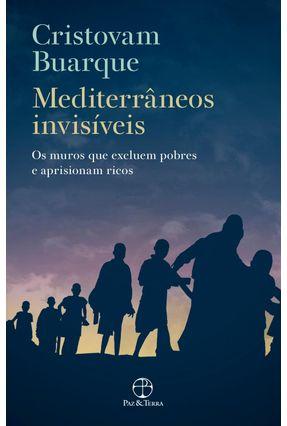 Mediterrâneos Invisíveis - Os Muros Que Excluem Pobres e Aprisionam Ricos - Buarque,Cristovam   Hoshan.org