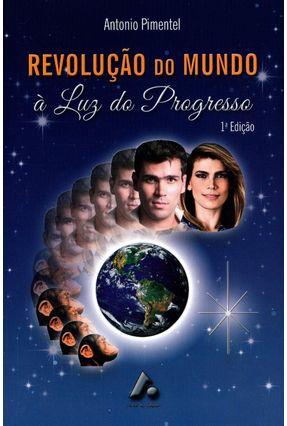Revolução do Mundo - À Luz do Progresso - Pimentel,Antonio | Nisrs.org