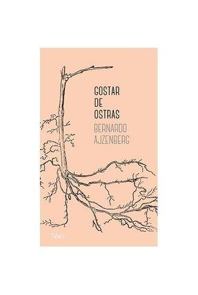 Gostar De Ostras - Ajzenberg,Bernardo | Tagrny.org