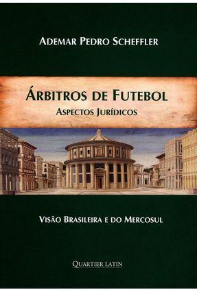Árbitros de Futebol - Aspectos Jurídicos - Scheffler,Ademar Pedro   Tagrny.org