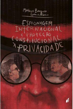 Espionagem Internacional e A Proteção Constitucional À  Privacidade - Abreu  ,Mateus Barbosa Gomes | Hoshan.org