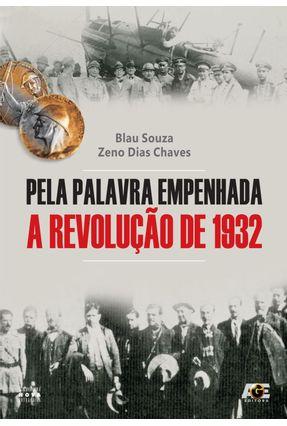 Pela Palavra Empenhada - A Revolução de 1932 - Souza,Blau Zeno Dias Chaves pdf epub