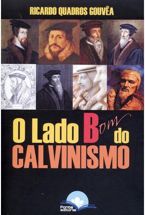 O Lado Bom do Calvinismo - Ensaios Acerca de Um Calvinismo Saudável - Gouvea,Ricardo Quadros pdf epub