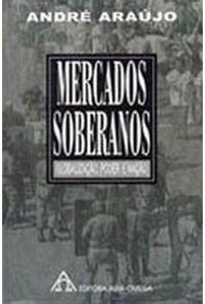 Mercados Soberanos - Globalização , Poder e Nação - Araujo,Andre | Tagrny.org