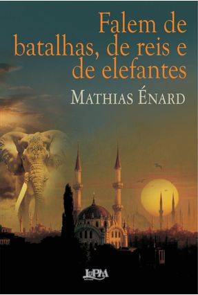 Falem de Batalhas, de Reis e de Elefantes - Énard,Mathias | Hoshan.org