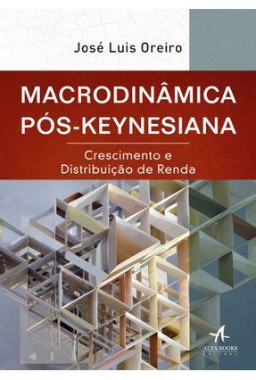 Macrodinâmica Pós-Keynesiana - Crescimento e Distribuição De Renda - Oreiro,José Luís | Hoshan.org