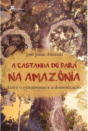 A Castanha Do Pará Na Amazônia - Entre O Extrativismo E A Domesticação - Almeida,José Jonas | Tagrny.org
