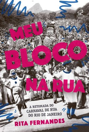 Meu Bloco Na Rua: A Retomada Do Carnaval De Rua Do Rio De Janeiro - Fernandes,Rita | Hoshan.org