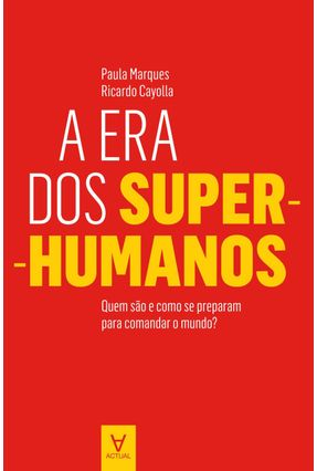 A Era Dos Super-Humanos - Paula Marques Ricardo Cayolla | Tagrny.org