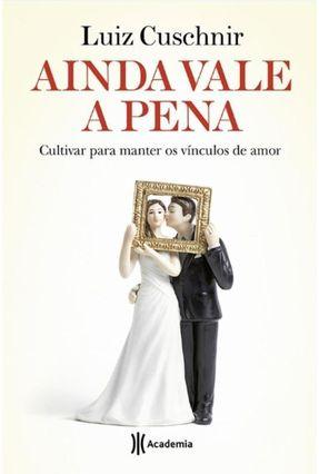 Ainda Vale A Pena - Cultivar Para Manter Os Vínculos de Amor - Cuschnir,Luiz pdf epub