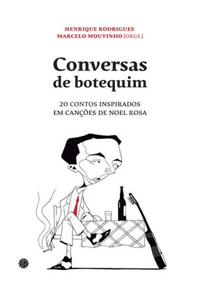 Botequim - 20 Contos Inspirados Em Canções de Noel Rosa - Rodrigues,Henrique Moutinho,Marcelo   Hoshan.org