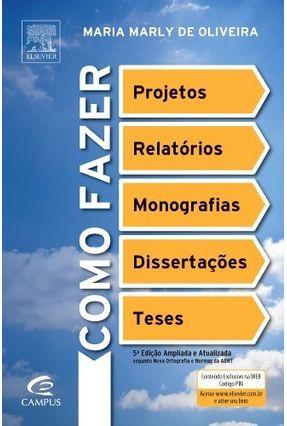 Como Fazer Projetos, Relatórios, Monografias, Dissertações e Teses - 5ª Ed. 2010 - Oliveira,Maria Marly de | Nisrs.org