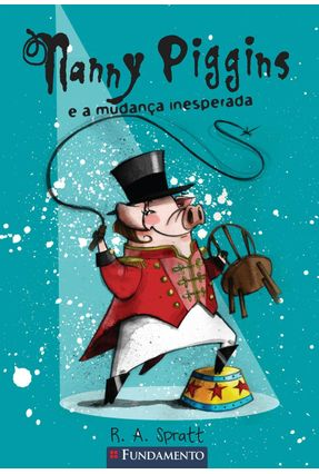 Nanny Piggins E A Mudança Inesperada - R. A. Spratt | Tagrny.org