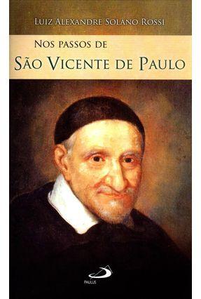 Nos Passos de São Vicente de Paulo - Col. Nos Passos Dos Santos - Rossi,Luiz Alexandre Solano   Hoshan.org