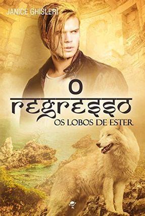 O Regresso - Os Lobos De Ester - Janice Ghisleri pdf epub