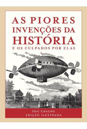 As Piores Invenções da História - e Os Culpados Por Elas - Edição Ilustrada - Chaline,Eric | Tagrny.org