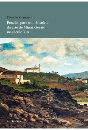 Ensaios Para Uma História da Arte de Minas Gerais No Século XIX - Giannetti,Ricardo   Tagrny.org