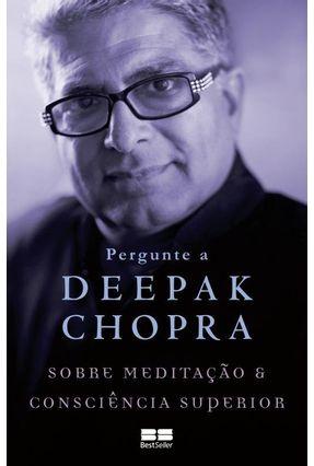 Pergunte A Deepak Chopra Sobre Meditação e Consciência Superior - Chopra,Deepak | Tagrny.org