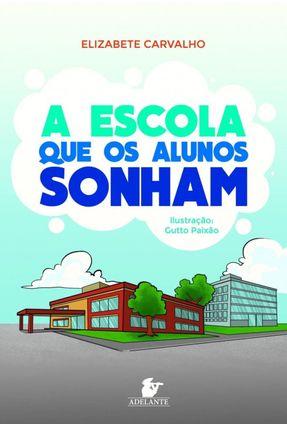 A Escola Que Os Alunos Sonham - Carvalho,Elizabete   Hoshan.org