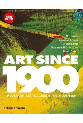 Art Since 1900 - Modernism, Antimodernism, Postmodernism - Krauss,Rosalind Foster,Hal | Hoshan.org