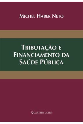 Tributação e Financiamento da Saúde Pública - Haber Neto,Michel pdf epub