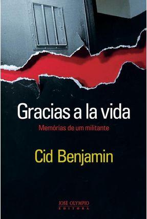 Gracias A La Vida - Memórias de Um Militante - Benjamin,Cid pdf epub