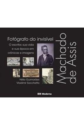 Machado de Assis , Fotógrafo do Invisível - Série Imagem & Texto - Sacchetta,Vladimir Guimarães,Hélio pdf epub