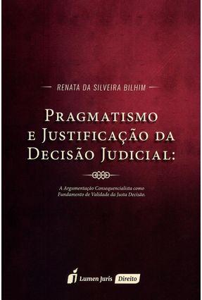 Pragmatismo e Justificação da Decisão Judicial - Bilhim,Renata Da Silveira | Hoshan.org