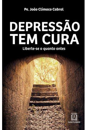 Depressão Tem Cura - Liberte-Se o Quanto Antes - Cabral,Pe. João Clímaco   Nisrs.org
