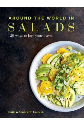 Around The World In Salads - 120 Ways To Love Your Leaves - Caldesi,Giancarlo | Tagrny.org
