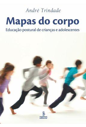 Mapas do Corpo - Educação Postural de Crianças e Adolescentes - Trindade,André   Hoshan.org