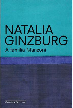 A Família Manzoni - Ginzburg,Natalia | Tagrny.org