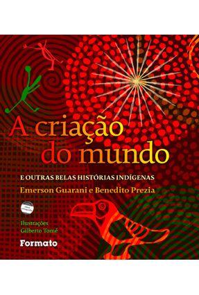 A Criação do Mundo e Outras Belas Histórias Indígenas - Guarani,Emerson Prezia,Benedito   Hoshan.org