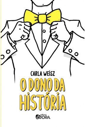 O Dono da História - Weisz,Carla | Hoshan.org