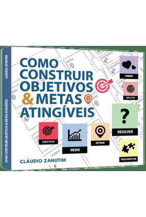 Como Construir Objetivos e Metas Atingíveis - Zanutim ,Claudio | Hoshan.org