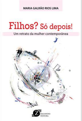 Filhos? Só Depois! - Um Retrato da Mulher Contemporânea - Lima,Maria Galrão Rios pdf epub