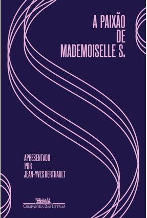 A Paixão De Mademoiselle S. - Cartas De Amor (1928-1930) - Anônimo Berthault,Jean-Yves Aguiar,Rosa Freire   Hoshan.org