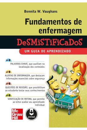 Fundamentos de Enfermagem Desmistificados - Um Guia de Aprendizado - Vaughans,Bennita W. pdf epub