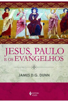 Jesus, Paulo e Os Evangelhos - Dunn,James D. G. | Nisrs.org
