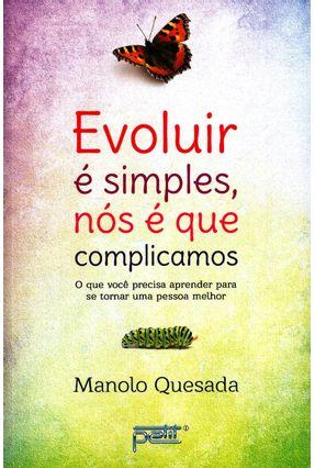 Evoluir É Simples, Nós É Que Complicamos - Quesada,Manolo | Tagrny.org