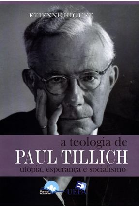 A Teologia de Paul Tillich - Utopia, Esperança e Socialismo - Higuet ,Etienne pdf epub