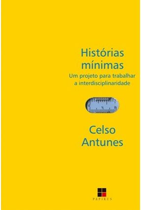 Histórias Mínimas - Um Projeto Para Trabalhar a Interdisciplinaridade - Col. Papirus Educação - ANTUNES ,CELSO | Hoshan.org