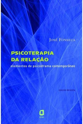 Psicoterapia da Relação - Elementos De Psicodrama Contemporâneo - 3ª Ed. 2010 - Fonseca,Jose   Hoshan.org